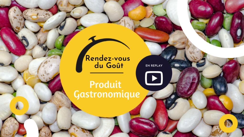 En Replay – Rendez-vous du Goût – Produit Gastronomique :  Les légumineuses