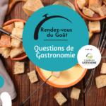 Rendez-vous du Goût - Questions de Gastronomie - Destination Touristique Gourmande